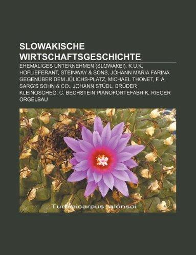 9781233253739: Slowakische Wirtschaftsgeschichte: Ehemaliges Unternehmen (Slowakei), K.U.K. Hoflieferant, Steinway & Sons
