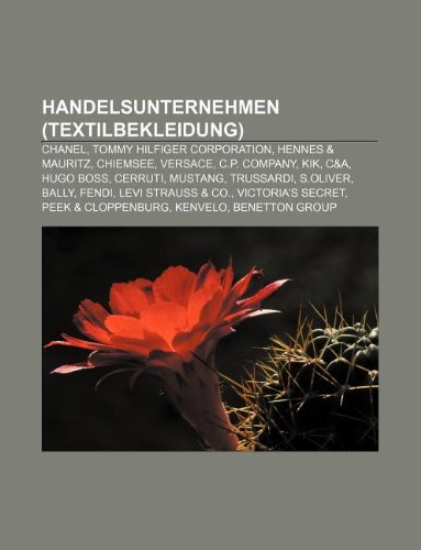 9781233254873: Handelsunternehmen (Textilbekleidung): Chanel, Tommy Hilfiger Corporation, Hennes & Mauritz, Chiemsee, Versace, C.P. Company, Kik, C&a