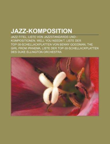 9781233255252: Jazz-Komposition: Jazz-Titel, Liste von Jazzstandards und -kompositionen, Well You Needn't, Liste der Top-30-Schellackplatten von Benny Goodman