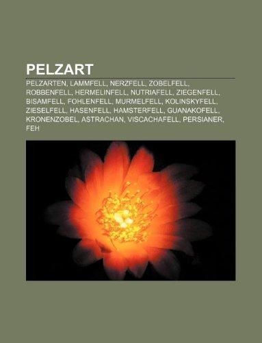 9781233255337: Pelzart: Pelzarten, Lammfell, Nerzfell, Zobelfell, Robbenfell, Hermelinfell, Nutriafell, Ziegenfell, Bisamfell, Fohlenfell, Mur