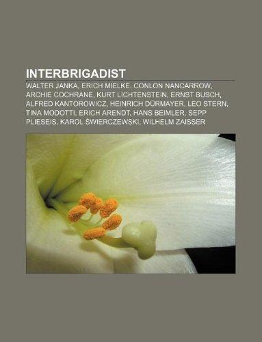 9781233257348: Interbrigadist: Walter Janka, Erich Mielke, Conlon Nancarrow, Archie Cochrane, Kurt Lichtenstein, Ernst Busch, Alfred Kantorowicz