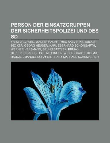 9781233257935: Person Der Einsatzgruppen Der Sicherheitspolizei Und Des SD: Fritz Valjavec, Walter Rauff, Theo Saevecke, August Becker, Georg Heuser