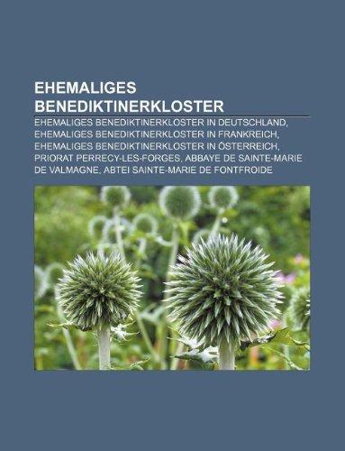 9781233258727: Ehemaliges Benediktinerkloster: Ehemaliges Benediktinerkloster in Deutschland, Ehemaliges Benediktinerkloster in Frankreich
