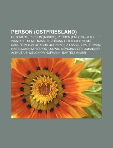 9781233261628: Person (Ostfriesland): Ostfriese, Person (Aurich), Person (Emden), Otto Waalkes, Henri Nannen, Johann Gottfried Seume, Karl Heinrich Ulrichs