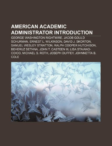 9781233261918: American Academic Administrator Introduction: George Washington Rightmire, Jacob Gould Schurman, Ernest L. Wilkinson, David J. Skorton
