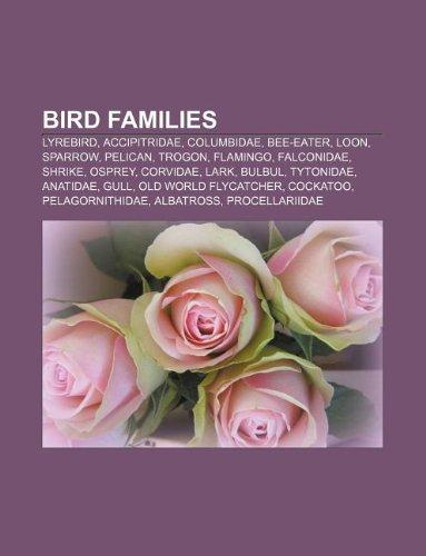 9781233262700: Bird Families: Lyrebird, Accipitridae, Columbidae, Bee-Eater, Loon, Sparrow, Pelican, Trogon, Flamingo, Falconidae, Shrike, Osprey, C