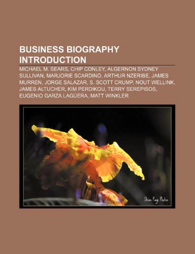 9781233262892: Business Biography Introduction: Michael M. Sears, Chip Conley, Algernon Sydney Sullivan, Marjorie Scardino, Arthur Nzeribe, James Murren