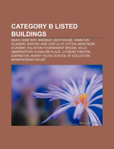 9781233263103: Category B listed buildings: Dean Cemetery, Bressay Lighthouse, Hamilton Academy, Barony and Castle of Giffen, Montrose Academy