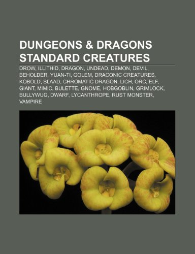 9781233263660: Dungeons & Dragons Standard Creatures: Drow, Illithid, Dragon, Undead, Demon, Devil, Beholder, Yuan-Ti, Golem, Draconic Creatures, Kobold