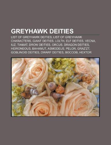 9781233264315: Greyhawk Deities: List of Greyhawk Deities, List of Greyhawk Characters, Giant Deities, Lolth, Elf Deities, Vecna, Iuz, Tiamat, Drow Dei
