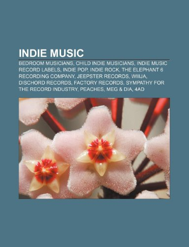 9781233264483: Indie music: Bedroom musicians, Child indie musicians, Indie music record labels, Indie pop, Indie rock, The Elephant 6 Recording Company