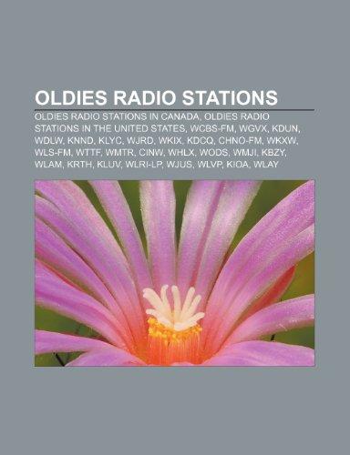 9781233265480: Oldies Radio Stations: Oldies Radio Stations in Canada, Oldies Radio Stations in the United States, Wcbs-FM, Wgvx, Kdun, Wdlw, Knnd, Klyc, Wj