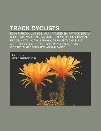 9781233266968: Track Cyclists: Eddy Merckx, Jan Bos, Mark Cavendish, Patrick Sercu, Chris Hoy, Marshall Taylor, Graeme Obree, Shanaze Reade
