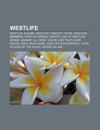 9781233267828: Westlife: Westlife Albums, Westlife Concert Tours, Westlife Members, Westlife Songs, Gravity, List of Westlife Songs, Against Al
