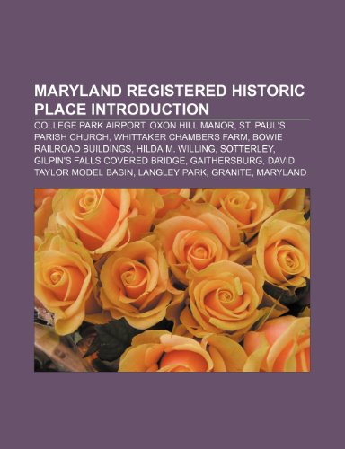 9781233268788: Maryland Registered Historic Place Introduction: College Park Airport, Oxon Hill Manor, St. Paul's Parish Church, Whittaker Chambers Farm