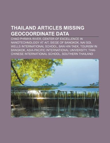 9781233269815: Thailand Articles Missing Geocoordinate Data: Chao Phraya River, Center of Excellence in Nanotechnology at Ait, Siege of Bangkok, NAI Soi