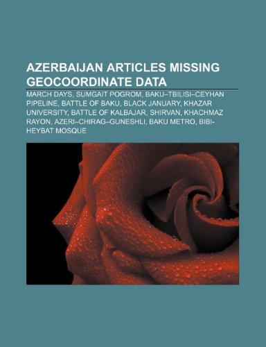 9781233269884: Azerbaijan articles missing geocoordinate data: March Days, Sumgait pogrom, Baku-Tbilisi-Ceyhan pipeline, Battle of Baku, Black January