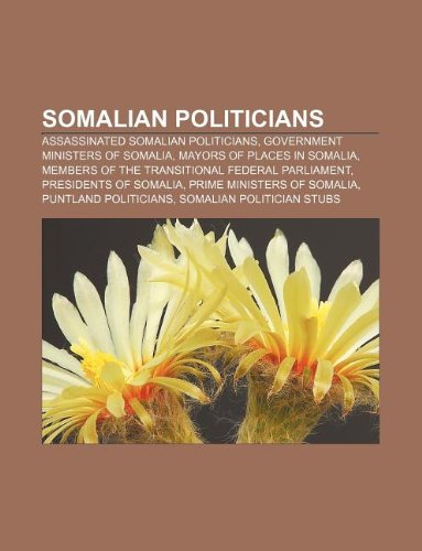 9781233270002: Somalian Politicians: Assassinated Somalian Politicians, Government Ministers of Somalia, Mayors of Places in Somalia