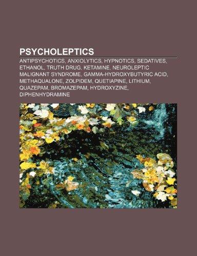 9781233271061: Psycholeptics: Antipsychotics, Anxiolytics, Hypnotics, Sedatives, Ethanol, Truth Drug, Ketamine, Neuroleptic Malignant Syndrome