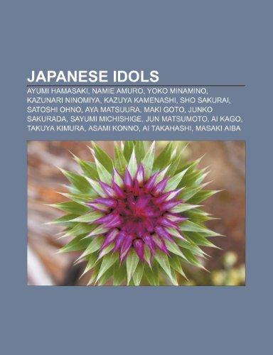 9781233271788: Japanese Idols: Ayumi Hamasaki, Namie Amuro, Yoko Minamino, Kazunari Ninomiya, Kazuya Kamenashi, Sho Sakurai, Satoshi Ohno, Aya Matsuu