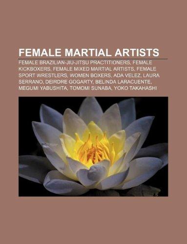 9781233272129: Female Martial Artists: Female Brazilian-Jiu-Jitsu Practitioners, Female Kickboxers, Female Mixed Martial Artists, Female Sport Wrestlers