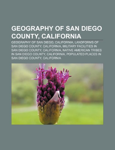 9781233272242: Geography of San Diego County, California: Geography of San Diego, California, Landforms of San Diego County, California