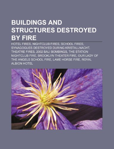 9781233272822: Buildings and Structures Destroyed by Fire: Hotel Fires, Nightclub Fires, School Fires, Synagogues Destroyed During Kristallnacht