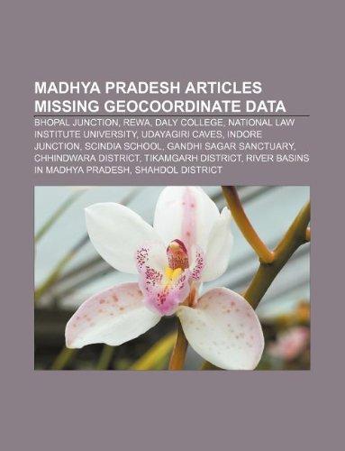 9781233273263: Madhya Pradesh articles missing geocoordinate data: Bhopal Junction, Rewa, Daly College, National Law Institute University, Udayagiri Caves