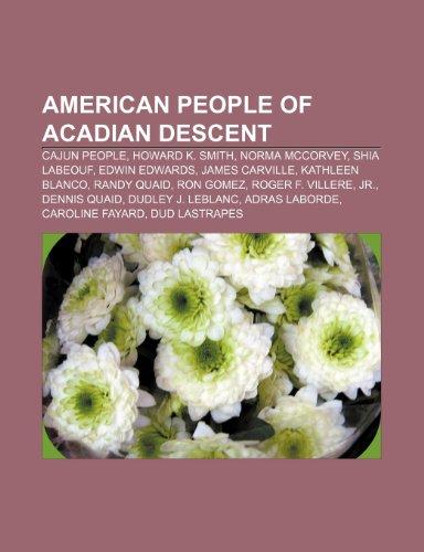 9781233273706: American People of Acadian Descent: Cajun People, Howard K. Smith, Norma McCorvey, Shia Labeouf, Edwin Edwards, James Carville, Kathleen Blanco