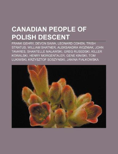 9781233274338: Canadian People of Polish Descent: Frank Gehry, Devon Sawa, Leonard Cohen, Trish Stratus, William Shatner, Aleksandra Wozniak, John Tavares