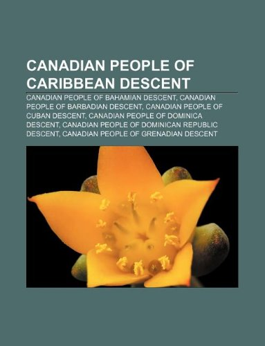 9781233274369: Canadian People of Caribbean Descent: Canadian People of Bahamian Descent, Canadian People of Barbadian Descent