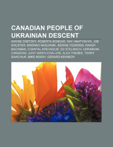 9781233274574: Canadian People of Ukrainian Descent: Wayne Gretzky, Roberta Bondar, Ray Hnatyshyn, Joe Shuster, Bronko Nagurski, Bernie Federko, Randy Bachman
