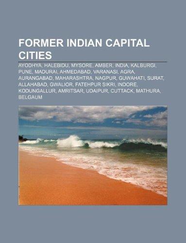 9781233275076: Former Indian Capital Cities: Ayodhya, Halebidu, Mysore, Amber, India, Kalburgi, Pune, Madurai, Ahmedabad, Varanasi, Agra, Aurangabad