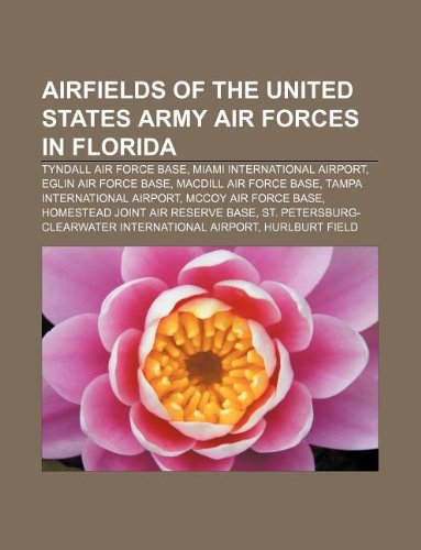9781233275205: Airfields of the United States Army Air Forces in Florida: Tyndall Air Force Base, Miami International Airport, Eglin Air Force Base