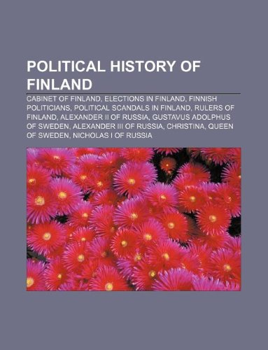 9781233275809: Political history of Finland: Cabinet of Finland, Elections in Finland, Finnish politicians, Political scandals in Finland, Rulers of Finland