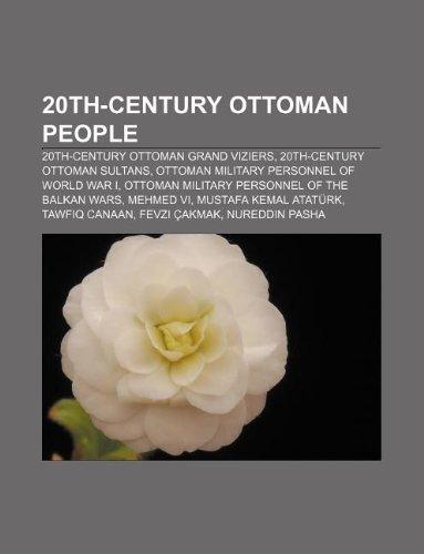 9781233276097: 20th-Century Ottoman People: 20th-Century Ottoman Grand Viziers, 20th-Century Ottoman Sultans, Ottoman Military Personnel of World War I