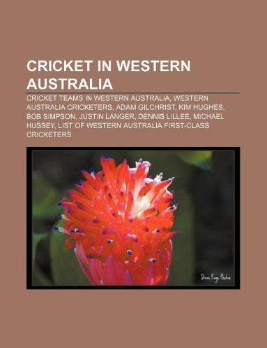 9781233276479: Cricket in Western Australia: Cricket Teams in Western Australia, Western Australia Cricketers, Adam Gilchrist, Kim Hughes, Bob Simpson
