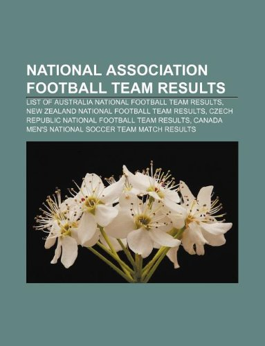 9781233276752: National Association Football Team Results: List of Australia National Football Team Results, New Zealand National Football Team Results