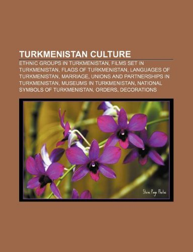 9781233277155: Turkmenistan culture: Ethnic groups in Turkmenistan, Films set in Turkmenistan, Flags of Turkmenistan, Languages of Turkmenistan, Marriage