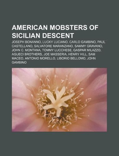 9781233277513: American mobsters of Sicilian descent: Joseph Bonanno, Lucky Luciano, Carlo Gambino, Paul Castellano, Salvatore Maranzano, Sammy Gravano
