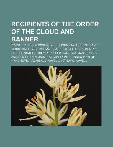 9781233277582: Recipients of the Order of the Cloud and Banner: Dwight D. Eisenhower, Louis Mountbatten, 1st Earl Mountbatten of Burma, Claude Auchinleck