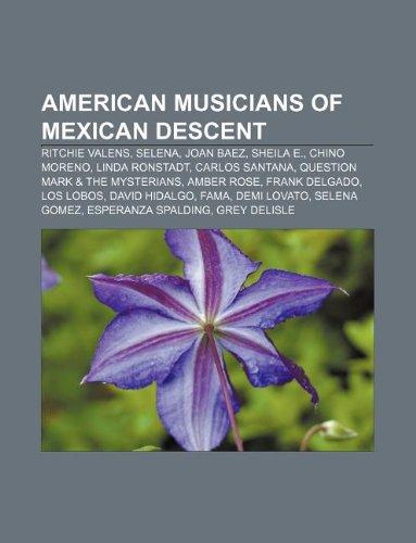 9781233277643: American musicians of Mexican descent: Ritchie Valens, Selena, Joan Baez, Sheila E., Chino Moreno, Linda Ronstadt, Carlos Santana