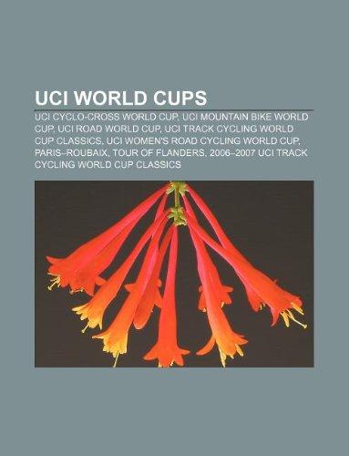9781233277674: UCI World Cups: UCI Cyclo-cross World Cup, UCI Mountain Bike World Cup, UCI Road World Cup, UCI Track Cycling World Cup Classics