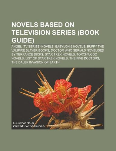 9781233277902: Novels Based on Television Series (Book Guide): Angel (TV Series) Novels, Babylon 5 Novels, Buffy the Vampire Slayer Books