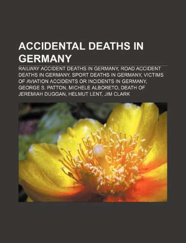 9781233278640: Accidental Deaths in Germany: Railway Accident Deaths in Germany, Road Accident Deaths in Germany, Sport Deaths in Germany
