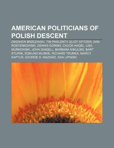9781233278770: American Politicians of Polish Descent: Zbigniew Brzezinski, Tim Pawlenty, Eliot Spitzer, Dan Rostenkowski, Dennis Gorski, Chuck Hagel