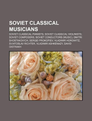 9781233278893: Soviet Classical Musicians: Soviet Classical Pianists, Soviet Classical Violinists, Soviet Composers, Soviet Conductors (Music)
