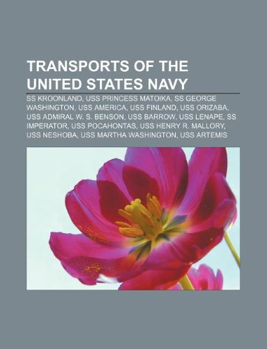 9781233279050: Transports of the United States Navy: SS Kroonland, USS Princess Matoika, SS George Washington, USS America, USS Finland, USS Orizaba