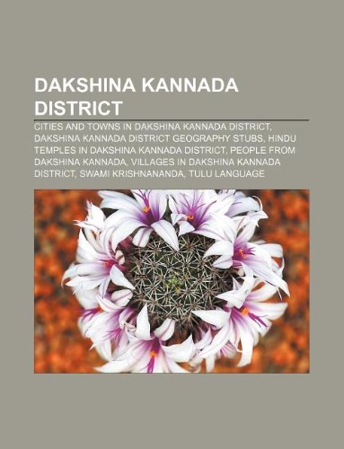 9781233279258: Dakshina Kannada District: Cities and Towns in Dakshina Kannada District, Dakshina Kannada District Geography Stubs
