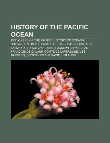 9781233280742: History of the Pacific Ocean: Explorers of the Pacific, History of Oceania, Shipwrecks in the Pacific Ocean, James Cook, Abel Tasman